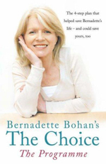 Bernadette Bohan's The Choice, The Programme : The Simple Health Plan That Saved Bernadette's Life - and Could Help Save Yours Too - Bernadette Bohan