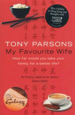 My Favourite Wife : How Far Would You Take Your Family For A Better Life? - Tony Parsons