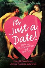 It's Just a Date : How to Get 'em, How to Read 'em, and How to Rock 'em - Greg Behrendt