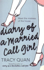 Diary of a Married Call Girl : Meet the Mistress of the House... - Tracy Quan