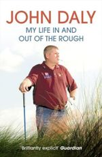 John Daly : My Life In and Out of the Rough - John Daly