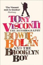 Tony Visconti: the Autobiography : Bowie, Bolan and the Brooklyn Boy - Tony Visconti