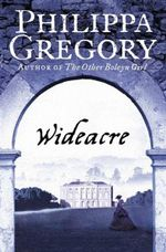 Wideacre : Wideacre Trilogy - Philippa Gregory