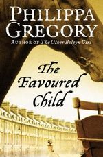 The Favoured Child - Philippa Gregory
