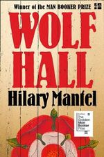 Wolf Hall : Winner of the Man Booker Prize 2009 - Hilary Mantel