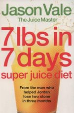 7lbs in 7 Days Super Juice Diet - Jason Vale