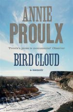 Bird Cloud : A Memoir of Place - Annie Proulx