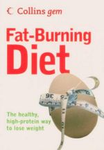 Fat-Burning Diet : The Healthy, High-Protein Way to Lose Weight - Kate Santon