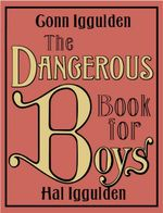 The Dangerous Book for Boys - Conn Iggulden