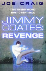 Jimmy Coates : Revenge : Time To Stop Hiding Time To Fight Back - Joe Craig