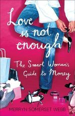 Love Is Not Enough : The Smart Woman's Guide to Money :  The Smart Woman's Guide to Money - Merryn Somerset Webb