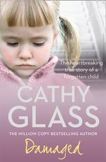 Damaged : The Heartbreaking True Story of a Forgotten Child - Cathy Glass
