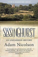 Sissinghurst : An Unfinished History - Adam Nicolson