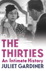 The Thirties : An Intimate History of Britain - Juliet Gardiner