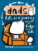 Dads : Life Is A Journey Between The Fridge And The Sofa - Lisa Swerling
