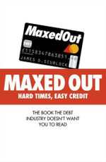 Maxed Out : Hard Times, Easy Credit : The Book The Debt Industry Doesn't Want you To Read - James Scurlock