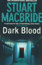 Dark Blood : Logan McRae Series : Book 6 - Stuart MacBride