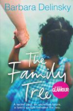 The Family Tree : A Secret Past, An Uncertain Future, A Family Caught Between The Two. - Barbara Delinsky