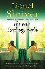 The Post-birthday World - Lionel Shriver
