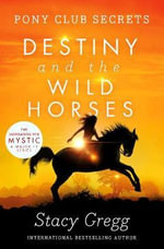 Destiny and the Wild Horses : Pony Club Secrets - Stacy Gregg