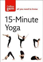15-Minute Yoga : Bite-Sized Yoga for Instant Results - Chrissie Gallagher-Mundy