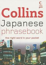 Collins Japanese Phrasebook : The Right Word in Your Pocket - Collins Publishers Staff