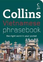 Collins Gem Vietnamese Phrasebook : The Right Word in Your Pocket