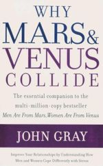 Why Mars & Venus Collide : Improve Your Relationships By Understanding How Men And Women Cope Differently With Stress - John Gray