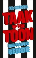 Collins Taak of the Toon : How to Speak Geordie - Sid Waddell