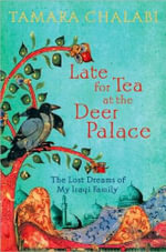 Late for Tea at the Deer Palace : The Lost Dreams of My Iraqi Family - Tamara Chalabi