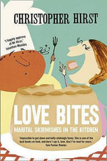 Love Bites : Marital Skirmishes in the Kitchen - Christopher Hirst