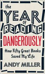 The Year of Reading Dangerously : How Fifty Great Books Saved My Life - Andy Miller
