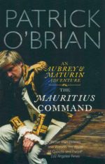 The Mauritius Command : An Aubrey & Maturin Adventure : Book 3 - Patrick O'Brian