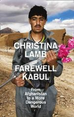 Farewell Kabul : From Afghanistan to a more dangerous world - Christina Lamb