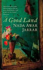 A Good Land : Powerfuly Evocative Of The Human Cost Of War And the Longing For Love - Nada Awar Jarrar