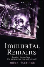 Immortal Remains - Rook Hastings