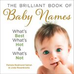 The Brilliant Book of Baby Names : What's Best, What's Hot and What's Not - Pamela Redmond Satran