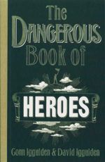 The Dangerous Book of Heroes - Conn Iggulden