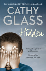 Hidden : Betrayed, Exploited and Forgotten. How One Boy Overcame the Odds. - Cathy Glass