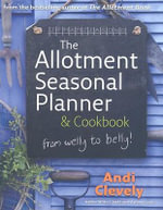The Allotment Book : Seasonal Planner and Cookbook - Andi Clevely