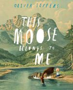 This Moose Belongs to Me - Oliver Jeffers