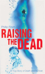 Raising the Dead : A True Story of Death and Survival - Philip Finch