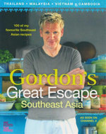 Gordon's Great Escape South-East Asia : 100 of My Favourite South-East Asian Recipes - Gordon Ramsay