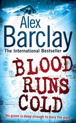 Blood Runs Cold : No Grave is Deep Enough To Bury the Past - Alex Barclay
