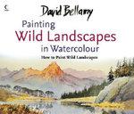 David Bellamy's Painting Wild Landscapes in Watercolour - David Bellamy
