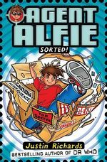 Agent Alfie : Sorted! : Book 2 - Justin Richards