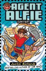 Agent Alfie : Sorted! : Book 2 - Justin Richards