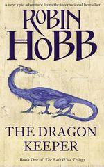 The Dragon Keeper : The Rain Wild Chronicles Series: Book 1 - Robin Hobb