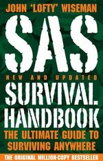 SAS Survival Handbook - New and Updated : The Ultimate Guide to Surviving Anywhere - John 