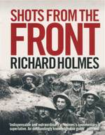 Shots from the Front : The British Soldier 1914 - 18 - Richard Holmes